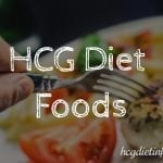 HCG Diet Foods:  What to Eat on the HCG Diet Plan