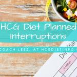 Hcg Diet Planned Interruptions: Taking a Break